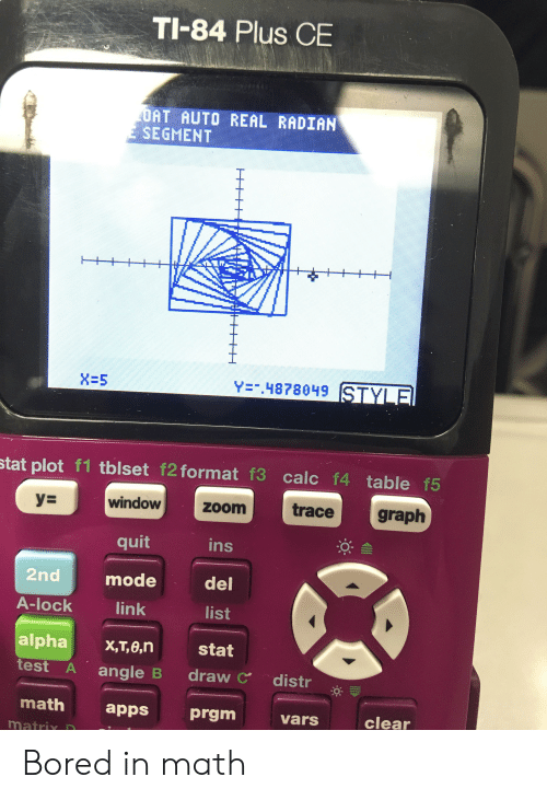 Bored, Apps, and Calc: TI-84 Plus CE  DAT AUTO REAL RADIAN  SEGMENT  Y- 4878049  stat plot f1 tblset f2 format f3 calc f4 table f5  m trace  window  y=  ins  modedel  list  stat  quit  2nd  A-lock  alphaX,T,e,n  link  test A angle B draw C distr  math apps prgmvars  matrr n  clear Bored in math