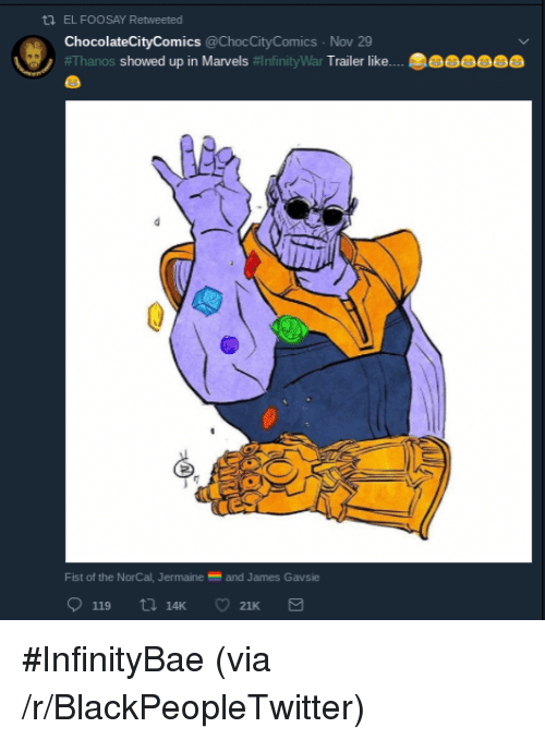 Blackpeopletwitter, Thanos, and James: ti EL FOOSAY Retweeted  ChocolateCityComics@ChocCit  #Thanos showed up in Marvels nfinitywar T  yComics Nov 29  Fist of the NorCal, Jermaineand James Gavsie <p>#InfinityBae (via /r/BlackPeopleTwitter)</p>