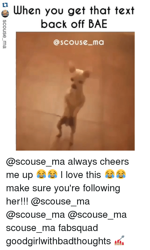 Cheers Me Up: ti.  When you get that text  back off BAE  C)  SCOUse ma @scouse_ma always cheers me up 😂😂 I love this 😂😂 make sure you're following her!!! @scouse_ma @scouse_ma @scouse_ma scouse_ma fabsquad goodgirlwithbadthoughts 💅🏽