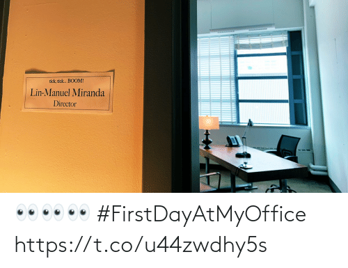 director: tick, tick. BOOM!  Lin-Manuel Miranda  Director 👀👀👀 #FirstDayAtMyOffice https://t.co/u44zwdhy5s