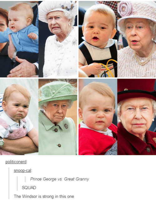 snoo: ticonerd  SnOO  Prince George vs. Great Granny  SQUAD  The Windsor is strong in this one