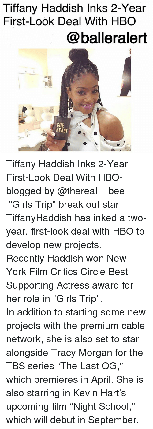 "Girls, Hbo, and Kevin Hart: Tiffany Haddish Inks 2-Year  First-Look Deal With HBO  @balleralert  SHE  READY Tiffany Haddish Inks 2-Year First-Look Deal With HBO-blogged by @thereal__bee ⠀⠀⠀⠀⠀⠀⠀ ⠀⠀⠀⠀ ""Girls Trip"" break out star TiffanyHaddish has inked a two-year, first-look deal with HBO to develop new projects. ⠀⠀⠀⠀⠀⠀⠀ ⠀⠀⠀⠀ Recently Haddish won New York Film Critics Circle Best Supporting Actress award for her role in ""Girls Trip"". ⠀⠀⠀⠀⠀⠀⠀ ⠀⠀⠀⠀ In addition to starting some new projects with the premium cable network, she is also set to star alongside Tracy Morgan for the TBS series ""The Last OG,"" which premieres in April. She is also starring in Kevin Hart's upcoming film ""Night School,"" which will debut in September."