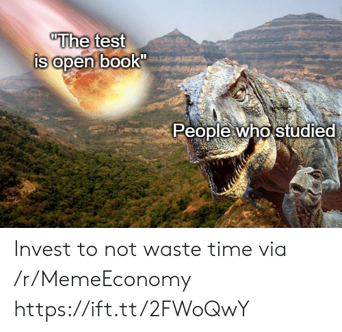 Book, Test, and Time: Tihe test  s open boOK  People who studied Invest to not waste time via /r/MemeEconomy https://ift.tt/2FWoQwY