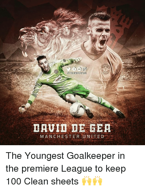 premiere league: @TIIEllillTZNPABE  DAUIDTE GEA  MANCHESTER UNITE D The Youngest Goalkeeper in the premiere League to keep 100 Clean sheets 🙌🙌