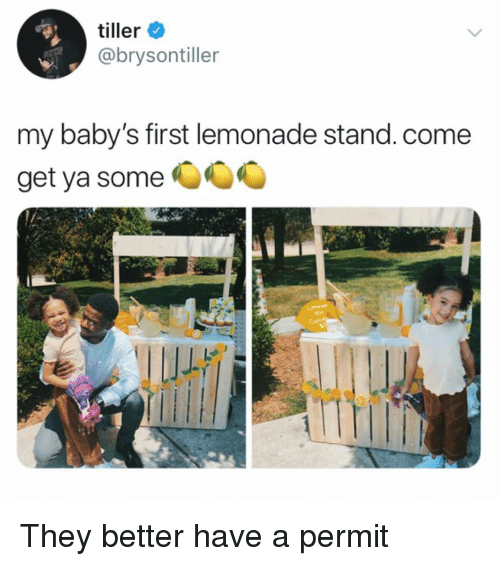 Babys First: tiller  @brysontiller  my baby's first lemonade stand. come  get ya some They better have a permit