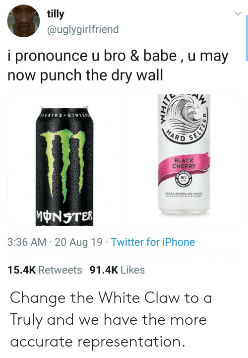 Cher, Iphone, and Monster: tilly  @uglygirlfriend  i pronounce u bro & babe, u may  now punch the dry wall  AURINE+ GINSEN  SELTZ  HARD  BLACK  CHERRY  SPOKED SPARKLING WATER  TH AOT OF LACK CHER  MONSTER  3:36 AM 20 Aug 19 Twitter for iPhone  15.4K Retweets 91.4K Likes Change the White Claw to a Truly and we have the more accurate representation.