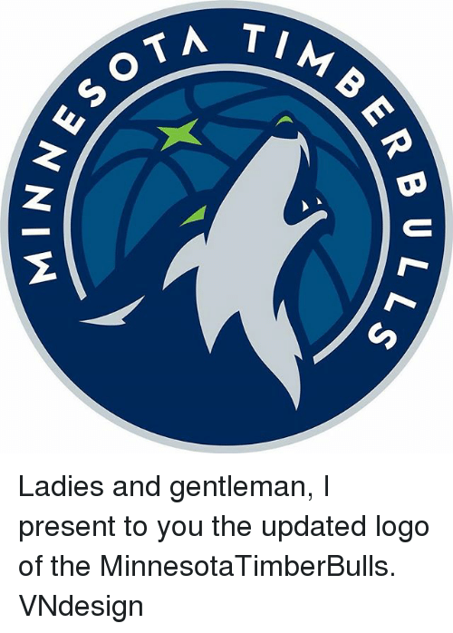 sota: TIM B  sOTA Ladies and gentleman, I present to you the updated logo of the MinnesotaTimberBulls. VNdesign