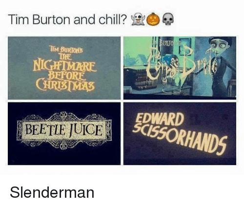 Chill, Memes, and Tim Burton: Tim Burton and chill?  TIM BURIONS  NIGHTMARE  BEFORE  EDWARD  BEETLE UCE Slenderman