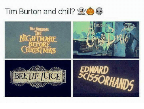 Chill, Memes, and Tim Burton: Tim Burton and chill?  TIM BURIONS  NIGHTMARE  BEFORE  EDWARD  BEETLE UCE