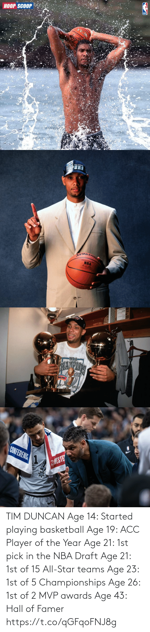 player: TIM DUNCAN  Age 14: Started playing basketball Age 19: ACC Player of the Year Age 21: 1st pick in the NBA Draft Age 21: 1st of 15 All-Star teams Age 23: 1st of 5 Championships Age 26: 1st of 2 MVP awards Age 43: Hall of Famer https://t.co/qGFqoFNJ8g
