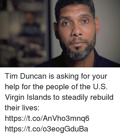 Tims: Tim Duncan is asking for your help for the people of the U.S. Virgin Islands to steadily rebuild their lives: https://t.co/AnVho3mnq6 https://t.co/o3eogGduBa
