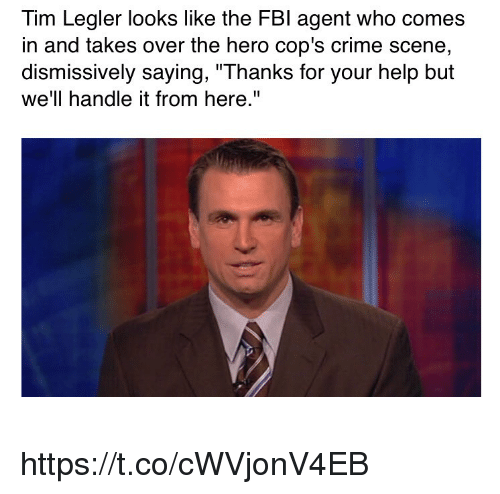 """Tims: Tim Legler looks like the FBl agent who comes  in and takes over the hero cop's crime scene  dismissively saying, """"Thanks for your help but  we'll handle it from here."""" https://t.co/cWVjonV4EB"""
