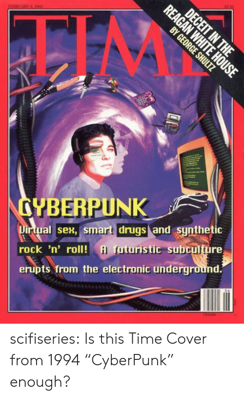 """subculture: TIM  YBERPUNK  Dirtual se, Smart drugs and sunthetic  rock 'n' roll!  erupts from the electronic underground.  il f  uturistic subculture scifiseries:  Is this Time Cover from 1994 """"CyberPunk"""" enough?"""