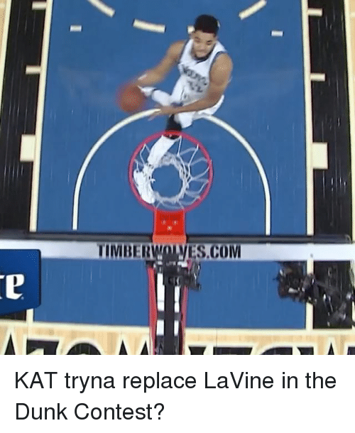 Timbers: TIMBER  VES.COM KAT tryna replace LaVine in the Dunk Contest?