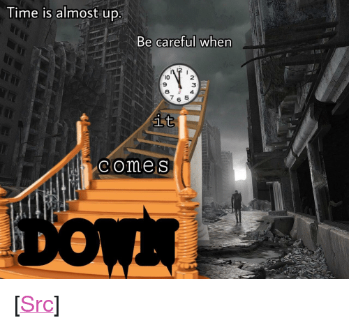 """Reddit, Time, and Be Careful: Time is almost UD,  Be careful when  I0  9  2  3  84  7 5  6  comeS <p>[<a href=""""https://www.reddit.com/r/surrealmemes/comments/8jgp7j/pocketwatchingyou/"""">Src</a>]</p>"""