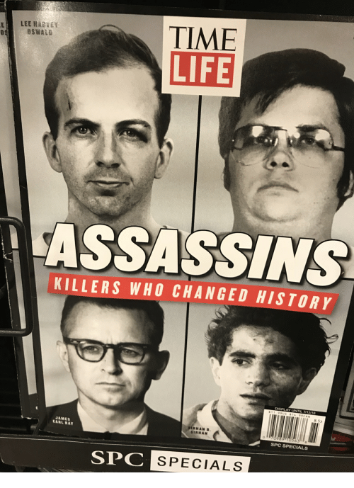 Life, History, and Time: TIME  LIFE  ELEE HARHEY  Os  OSWALD  ASSASSINS  KILLERS WHO CHANGED HISTORY  DISPLAY UNTIL 7/13/18  11.99US 314 99CAN  8 5>  JAMES  EARL RAY  RHANB  SIRHAN  056310s  SPC SPECIALS  0  SPC SPECIALS