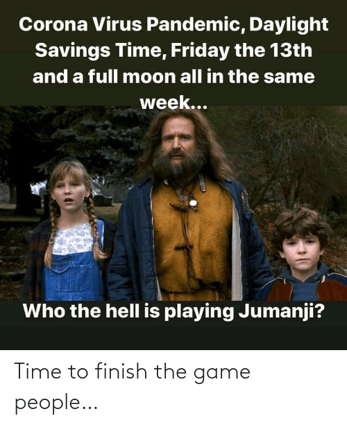 The Game, Game, and Time: Time to finish the game people…