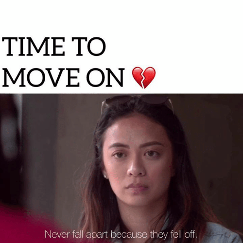 Fall, Memes, and Time: TIME TO  MOVE ON  Never fall apart because they fell off.