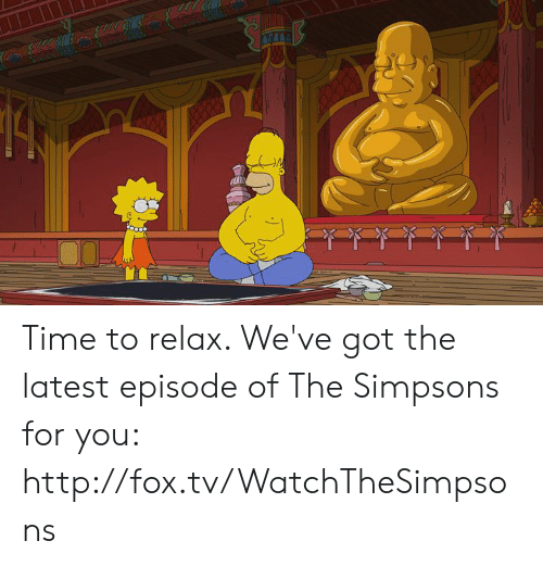 Dank, The Simpsons, and Http: Time to relax. We've got the latest episode of The Simpsons for you: http://fox.tv/WatchTheSimpsons