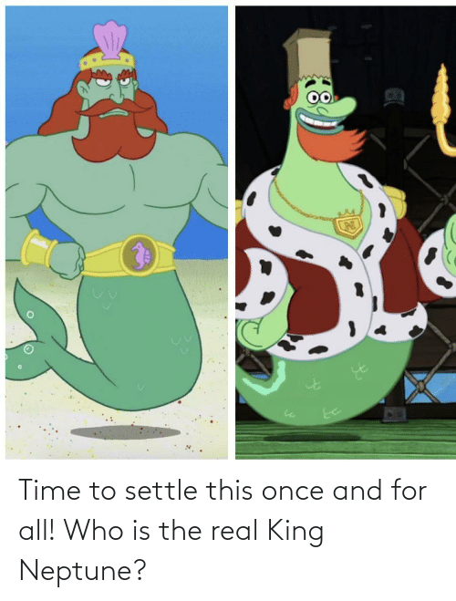 real: Time to settle this once and for all! Who is the real King Neptune?