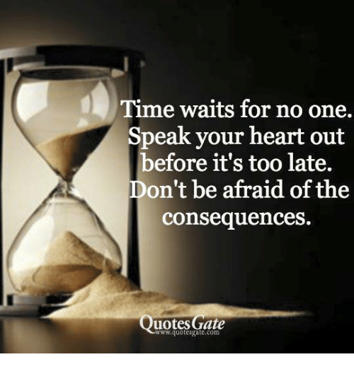 Time Waits For No One Speak Your Heart Out Before Its Too Late Don