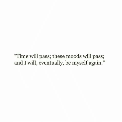 "Time, Will, and Eventually: ""Time will pass; these moods will pass;  and I will, eventually, be myself again.""  05"
