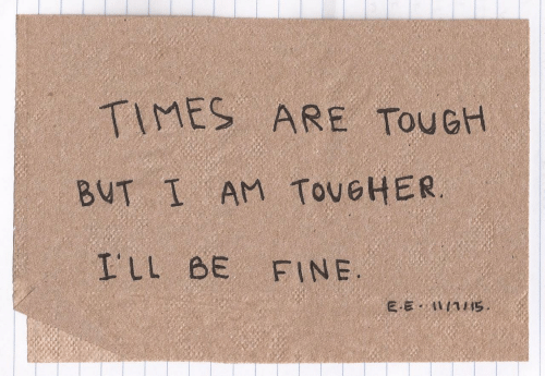 Tough, Times, and Fine: TIMES ARE TouGH  BUT I AM ToveHER.  ILL BE FINE.