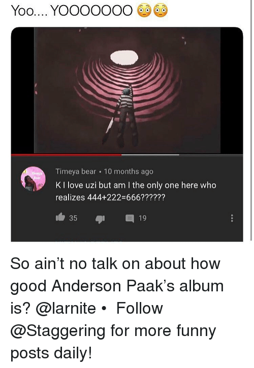 DeMarcus Cousins, Funny, and Love: Timeya bear 10 months ago  K I love uzi but am I the only one here who  realizes 444+222-666??????  35 19 So ain't no talk on about how good Anderson Paak's album is? @larnite • ➫➫➫ Follow @Staggering for more funny posts daily!