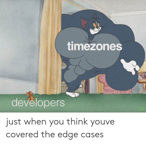 Edge, The Edge, and Think: timezones  developers just when you think youve covered the edge cases