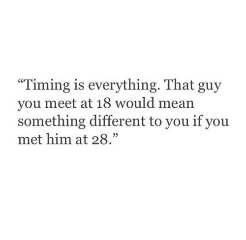 "Mean, Him, and You: ""Timing is everything. Tha  you meet at 18 would mean  something different to you if you  met him at 28.""  95"