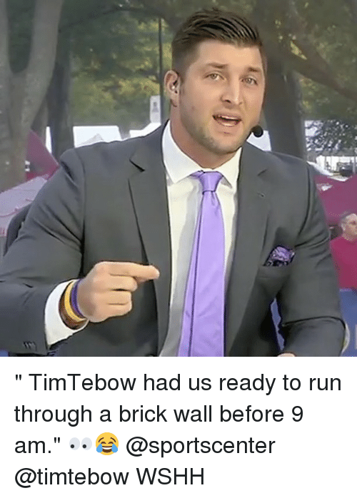 """Memes, Run, and SportsCenter: """" TimTebow had us ready to run through a brick wall before 9 am."""" 👀😂 @sportscenter @timtebow WSHH"""