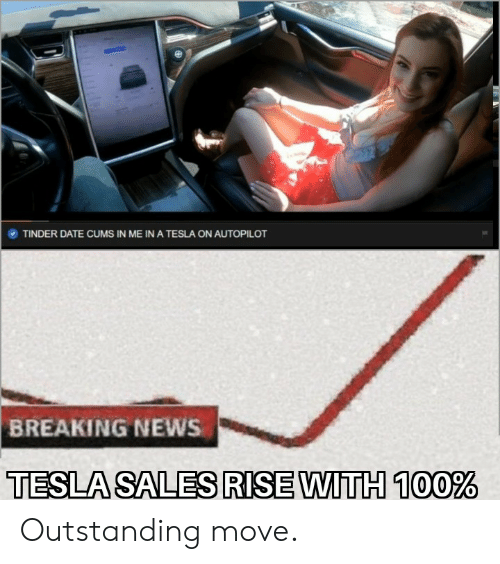 News, Tinder, and Breaking News: TINDER DATE CUMS IN ME IN A TESLA ON AUTOPILOT  BREAKING NEWS  TESLA SALES RISE WITH 100% Outstanding move.