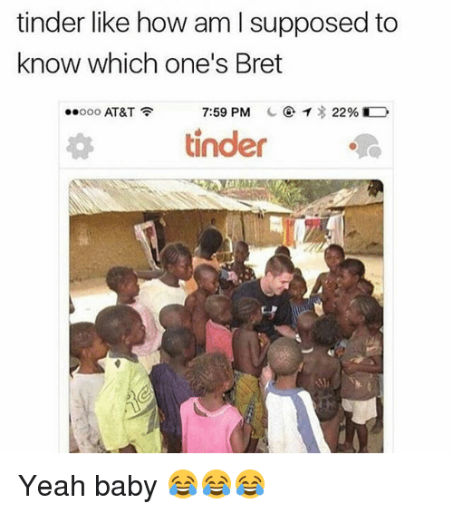 Tinder, Yeah, and At&t: tinder like how am supposed to  know which one's Bret  7:59 PM  C 22% D  ..ooo AT&T  tinder Yeah baby 😂😂😂