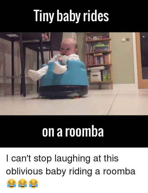 Obliviates: Tiny baby rides  on a roomba I can't stop laughing at this oblivious baby riding a roomba 😂😂😂