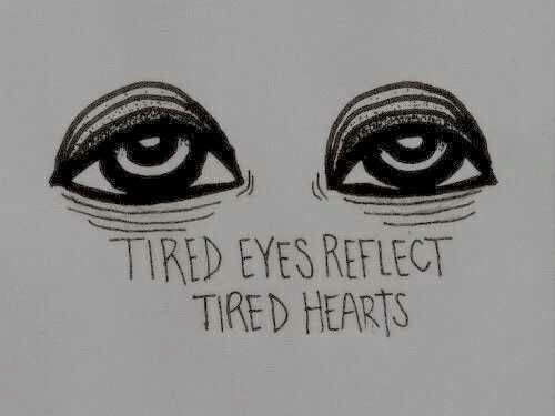 Reflect: TIRED EYES REFLECT  TIRED HEARTS
