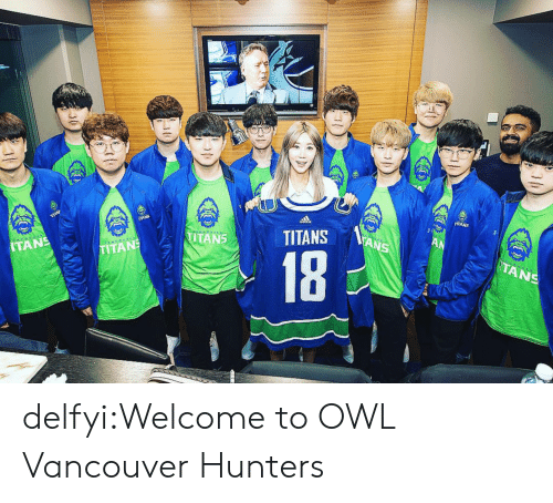 Tumblr, Blog, and Http: TITANS  NS  TANS  18  TANS delfyi:Welcome to OWL Vancouver Hunters