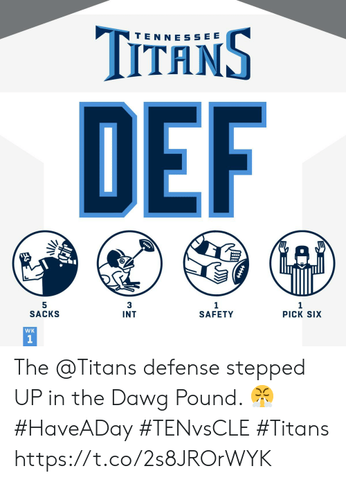 dawg: TITANS  TEN NE SSEE  DEF  5  SACKS  3  1  PICK SIX  INT  SAFETY  WK  1 The @Titans defense stepped UP in the Dawg Pound. 😤#HaveADay #TENvsCLE #Titans https://t.co/2s8JROrWYK
