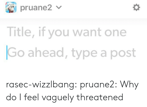 Target, Tumblr, and Blog: Title, if you want one  Go ahead, type a post rasec-wizzlbang: pruane2: Why do I feel vaguely threatened