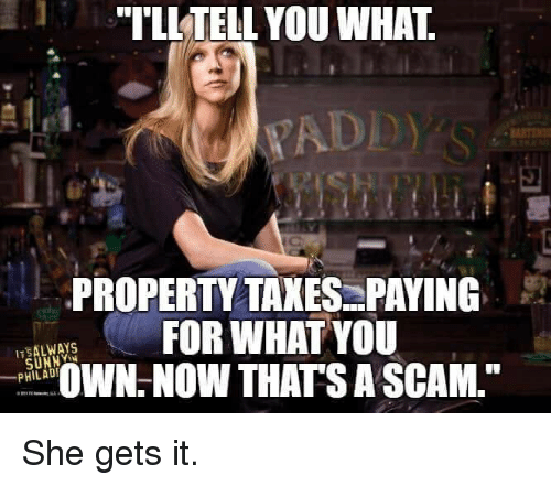 """Memes, Taxes, and 🤖: """"TLLTELL YOU WHAT  YADD  PROPERTY TAXES:PAYING  FOR WHAT YOU  OW THATS A SCAM,  _PHILADI She gets it."""