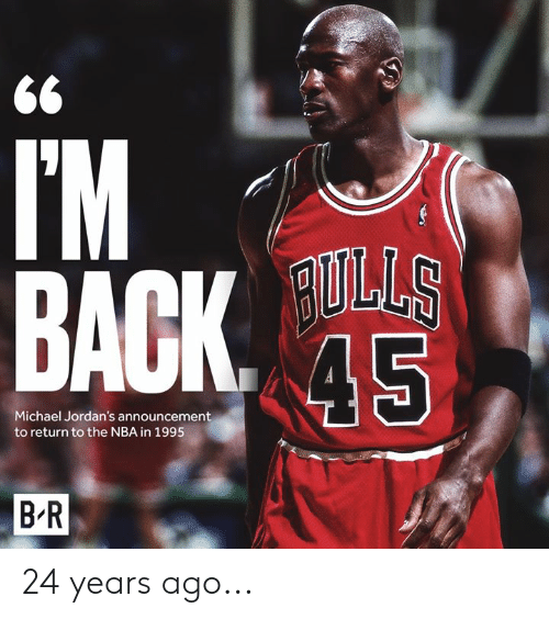 Jordans: TM  5  Michael Jordan's announcement  to return to the NBA in 1995  B'R 24 years ago...