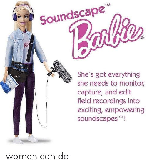 "Empowering: TM  Soundscape""  Barbit  NEU  TM  She's got everything  she needs to monitor,  capture, and edit  field recordings into  exciting, empowering  soundscapesM !  UENC women can do"