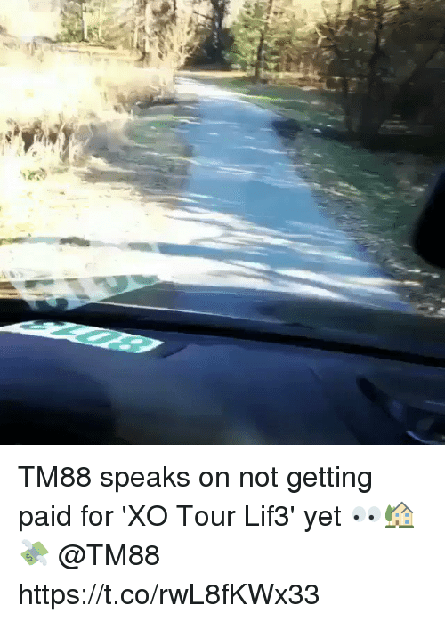 For, Tour, and Tm88: TM88 speaks on not getting paid for 'XO Tour Lif3' yet 👀🏡💸 @TM88 https://t.co/rwL8fKWx33