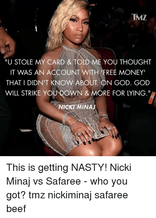 """nickiminaj: TMZ  """"U STOLE MY CARD & TOLD ME YOU THOUGHT  IT WAS AN ACCOUNT WITH FREE MONEY""""  THAT I DIDN'T KNOW ABOUT ON GOD. GOD  WILL STRIKE YOU DOWN & MORE FOR LYING.""""  NICKI MINAJ This is getting NASTY! Nicki Minaj vs Safaree - who you got? tmz nickiminaj safaree beef"""