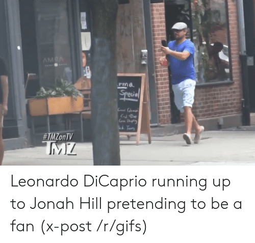jonah: Leonardo DiCaprio running up to Jonah Hill pretending to be a fan (x-post /r/gifs)
