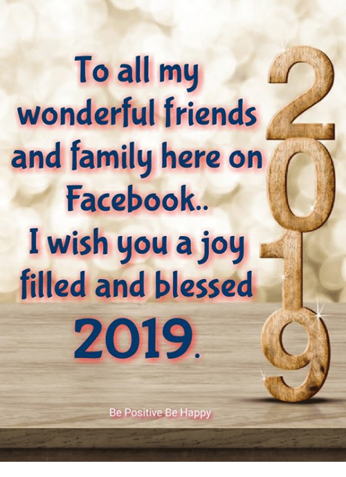 Blessed, Facebook, and Family: To all my  wonderful friends  and family here on  Facebook.  I wish you a joy  filled and blessed  2019.  Be Positive Be Happy