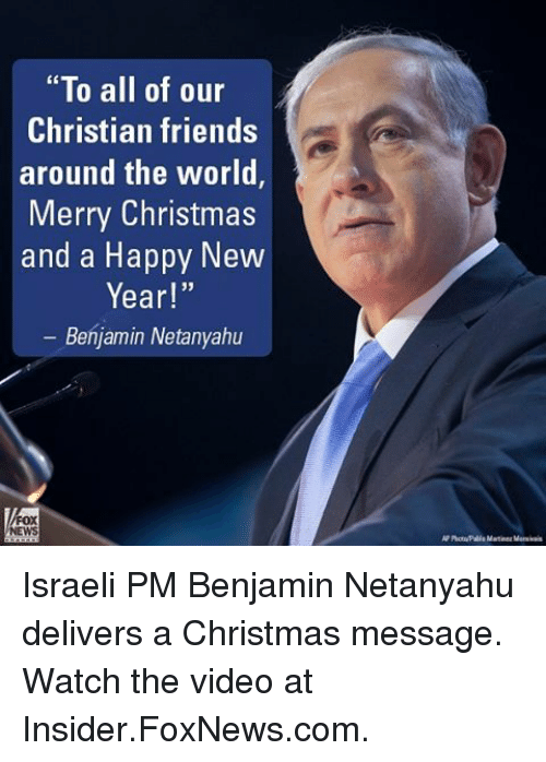 """Memes, New Year's, and Foxnews: """"To all of our  Christian friends  around the world  Merry Christmas  and a Happy New  Year!""""  Benjamin Netanyahu Israeli PM Benjamin Netanyahu delivers a Christmas message. Watch the video at Insider.FoxNews.com."""