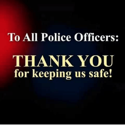 Memes, Police, and Thank You: To All Police Officers:  THANK YOU  for keeping us safe!
