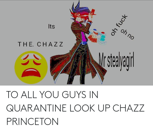princeton: TO ALL YOU GUYS IN QUARANTINE LOOK UP CHAZZ PRINCETON
