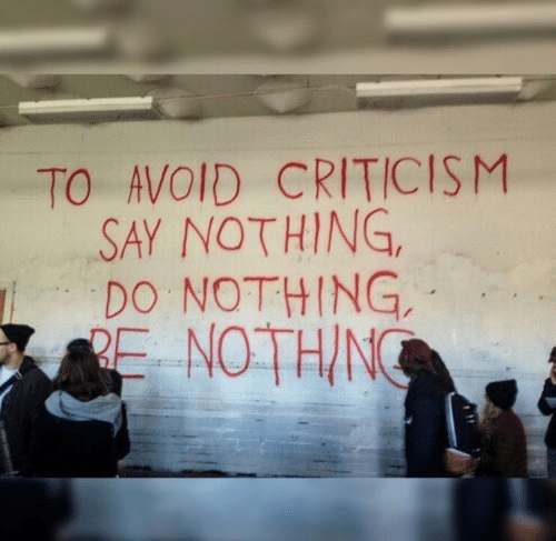 Criticism, Nothing, and  Say: TO AVOID CRITICISM  SAY NOTHING,  DO NOTHING,  RE NOTHIN