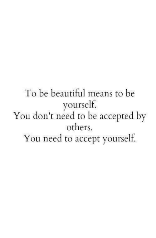 Beautiful, Accepted, and Means: To be beautiful means to be  yourself.  You don't need to be accepted by  others,  You need to accept yourself.